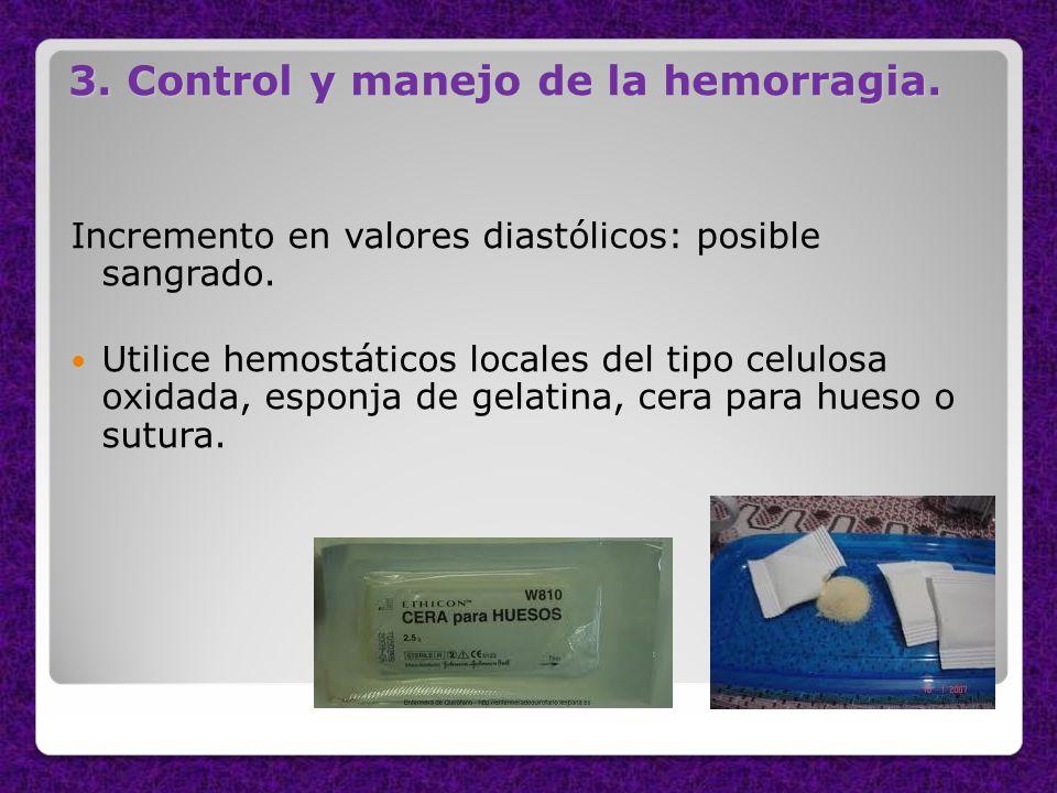 3. Control y manejo de la hemorragia. Incremento en valores diastólicos: posible sangrado. Utilice hemostáticos locales del tipo celulosa oxidada, esp