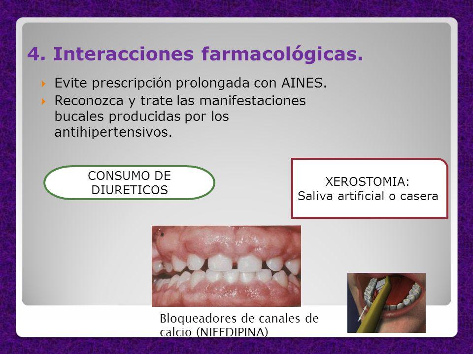 4. Interacciones farmacológicas. Evite prescripción prolongada con AINES. Reconozca y trate las manifestaciones bucales producidas por los antihiperte