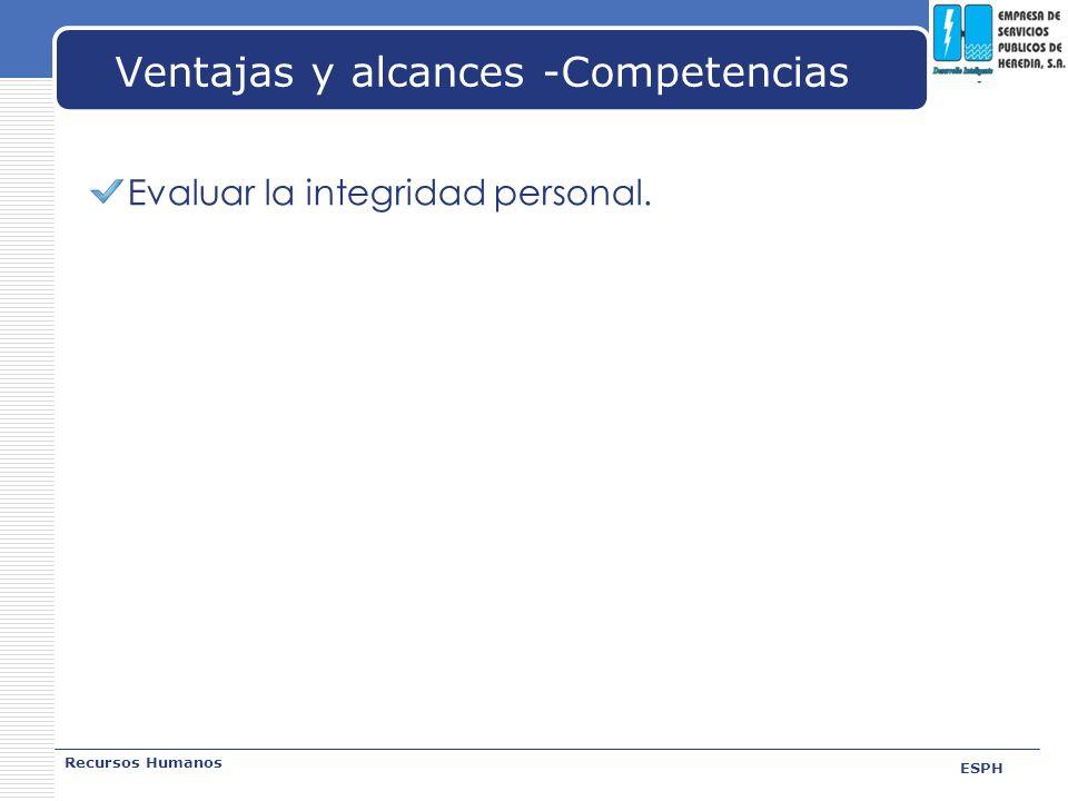 LOGO Ventajas y alcances -Competencias Recursos Humanos ESPH Evaluar la integridad personal.