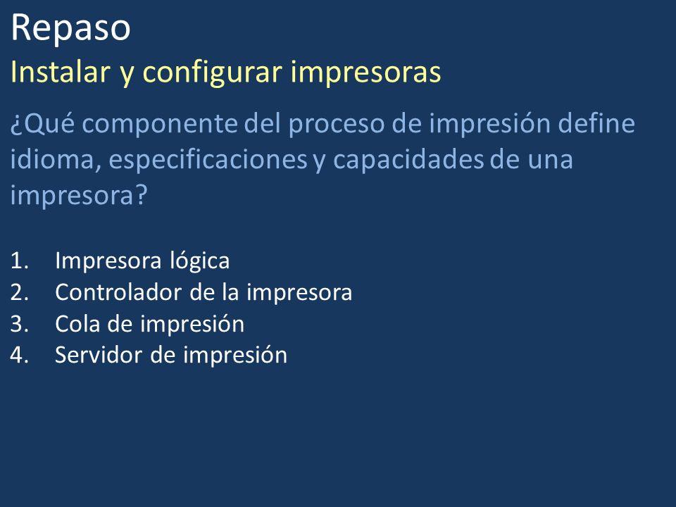Repaso Instalar y configurar impresoras ¿Qué componente del proceso de impresión define idioma, especificaciones y capacidades de una impresora? 1.Imp