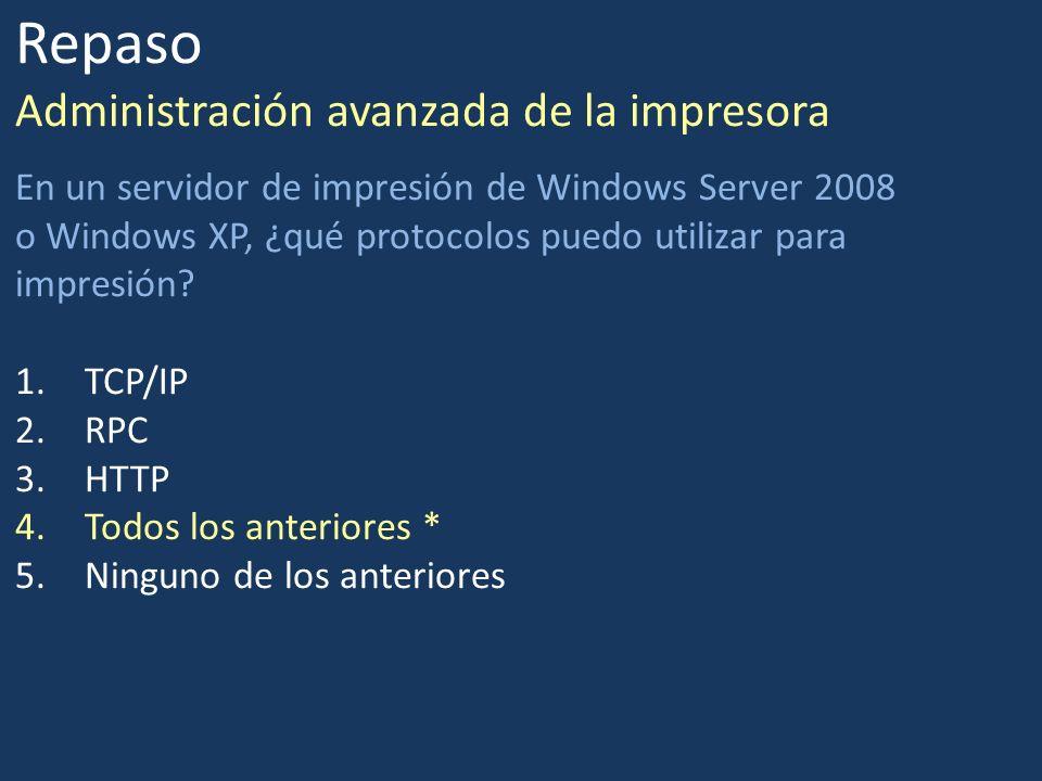 Repaso Administración avanzada de la impresora En un servidor de impresión de Windows Server 2008 o Windows XP, ¿qué protocolos puedo utilizar para im