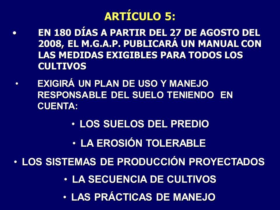 EN 180 DÍAS A PARTIR DEL 27 DE AGOSTO DEL 2008, EL M.G.A.P. PUBLICARÁ UN MANUAL CON LAS MEDIDAS EXIGIBLES PARA TODOS LOS CULTIVOSEN 180 DÍAS A PARTIR