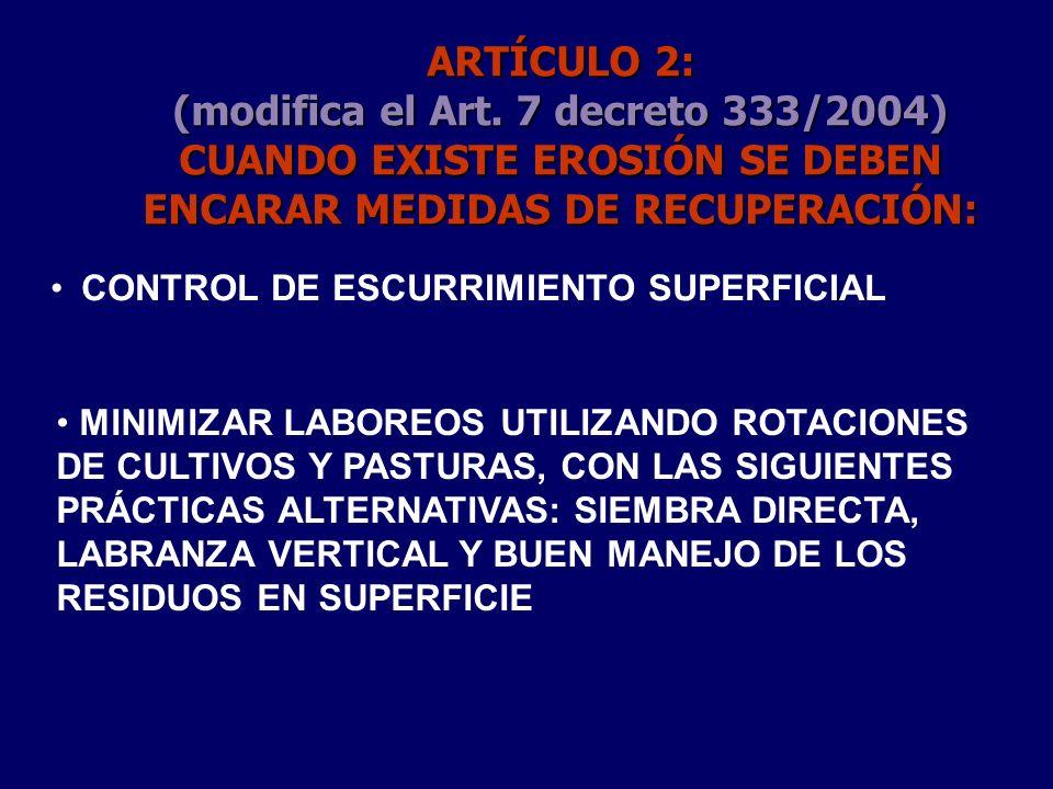 ARTÍCULO 2: (modifica el Art. 7 decreto 333/2004) CUANDO EXISTE EROSIÓN SE DEBEN ENCARAR MEDIDAS DE RECUPERACIÓN: CONTROL DE ESCURRIMIENTO SUPERFICIAL