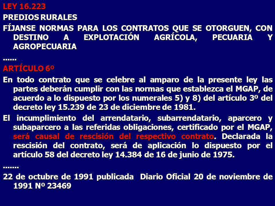 LEY 16.223 PREDIOS RURALES FÍJANSE NORMAS PARA LOS CONTRATOS QUE SE OTORGUEN, CON DESTINO A EXPLOTACIÓN AGRÍCOLA, PECUARIA Y AGROPECUARIA...... ARTÍCU