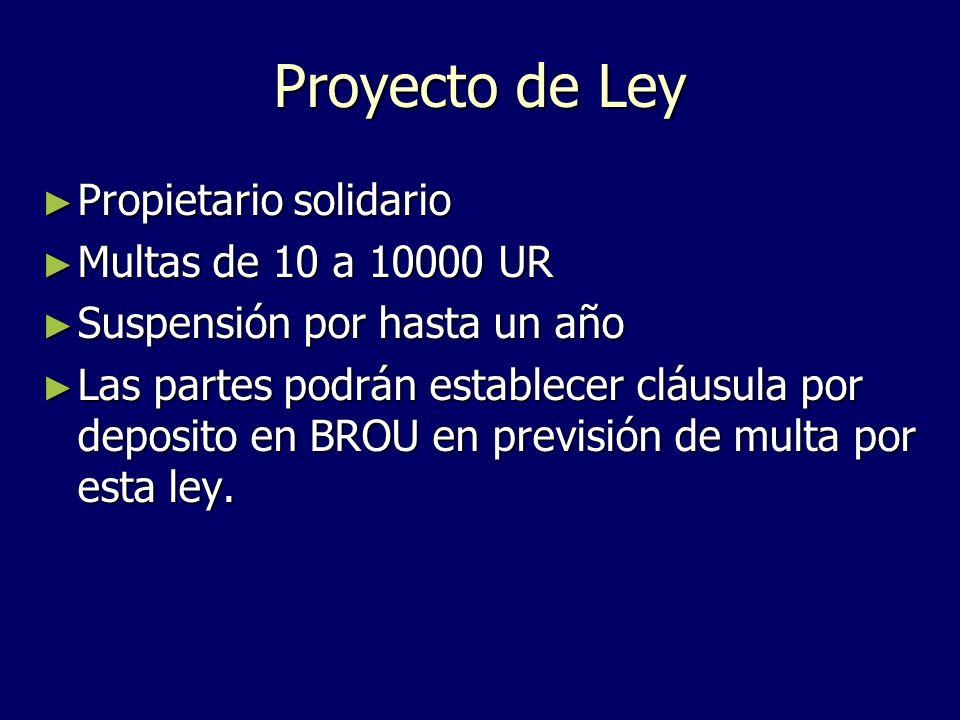 Proyecto de Ley Propietario solidario Propietario solidario Multas de 10 a 10000 UR Multas de 10 a 10000 UR Suspensión por hasta un año Suspensión por