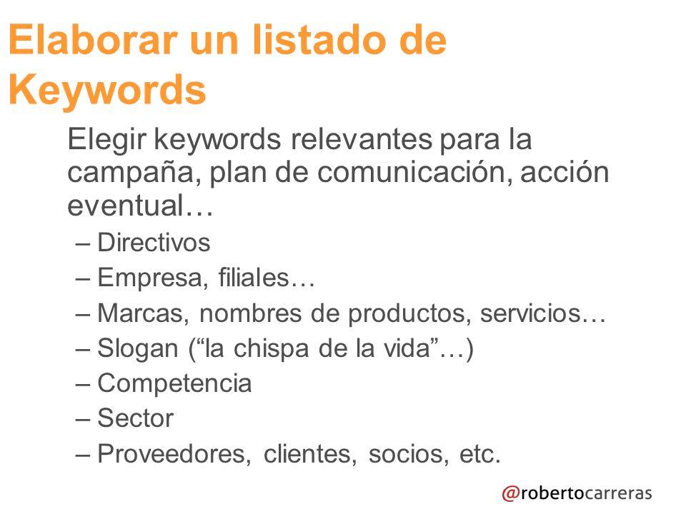 Elegir keywords relevantes para la campaña, plan de comunicación, acción eventual… – Directivos – Empresa, filiales… – Marcas, nombres de productos, servicios… – Slogan (la chispa de la vida…) – Competencia – Sector – Proveedores, clientes, socios, etc.