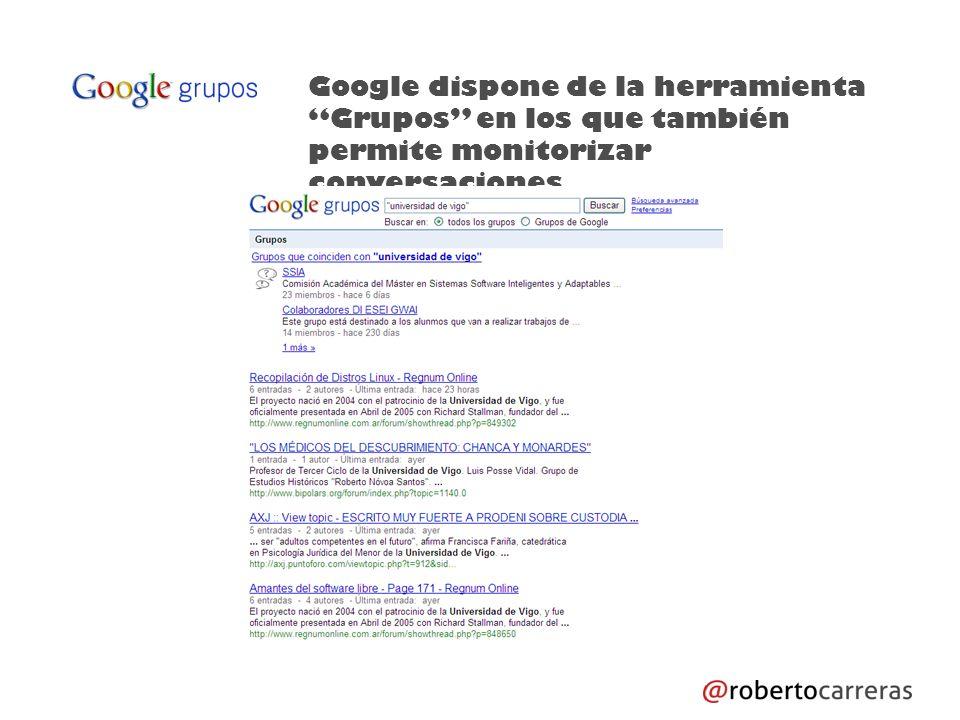 Google dispone de la herramienta Grupos en los que también permite monitorizar conversaciones