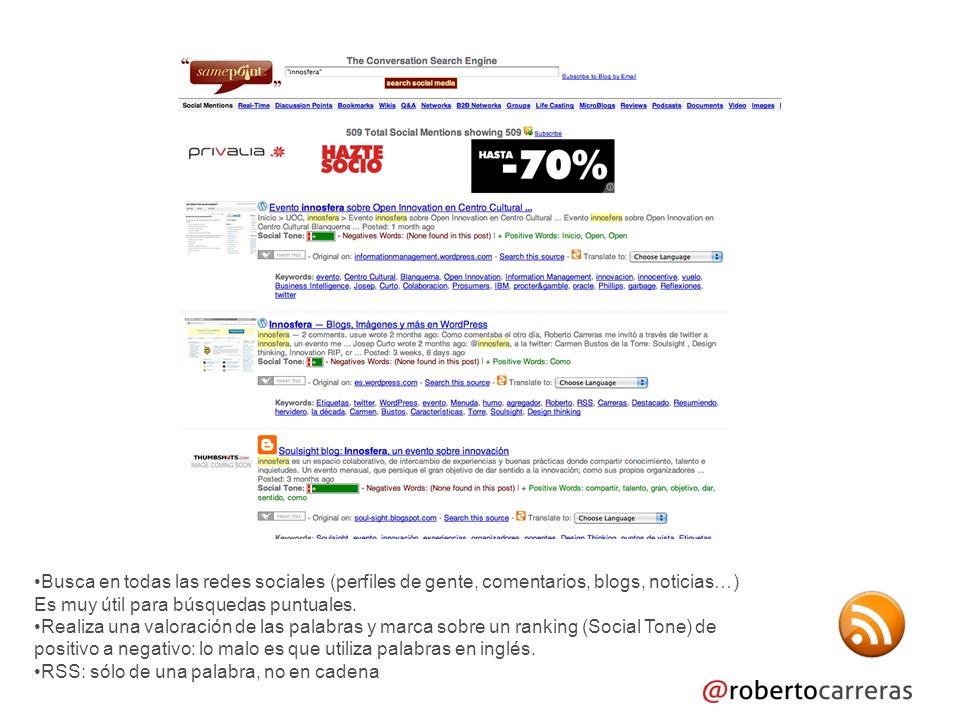 Busca en todas las redes sociales (perfiles de gente, comentarios, blogs, noticias…) Es muy útil para búsquedas puntuales.