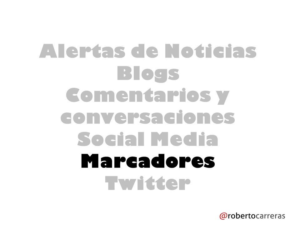 Alertas de Noticias Blogs Comentarios y conversaciones Social Media Marcadores Twitter