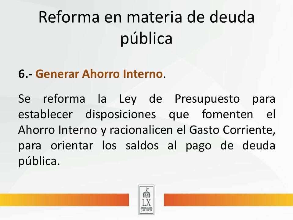 Reforma en materia de deuda pública 6.- Generar Ahorro Interno.
