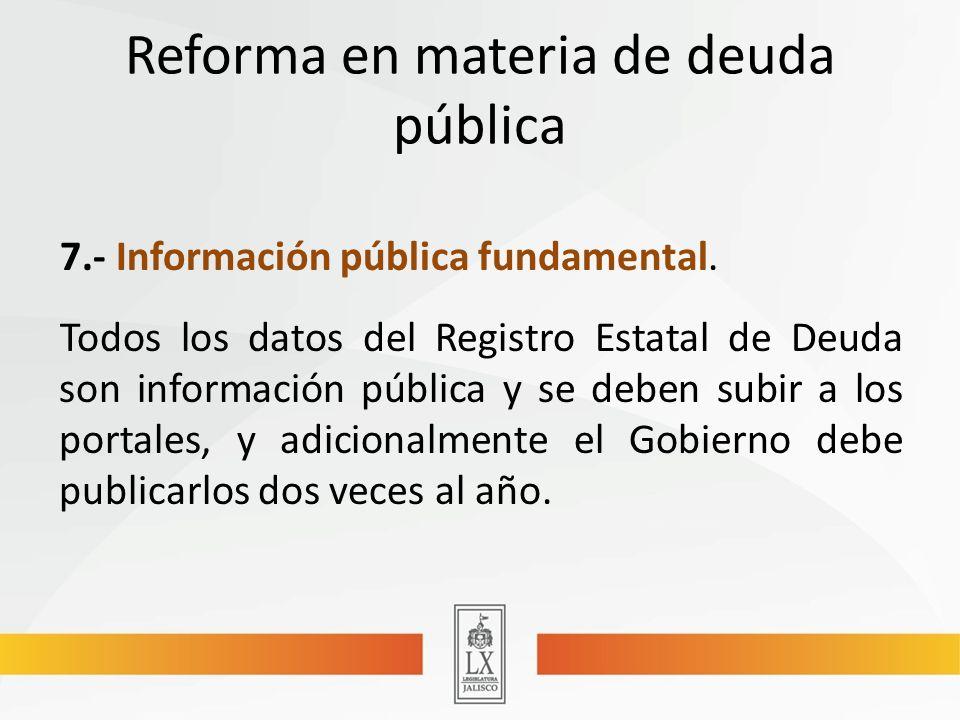 Reforma en materia de deuda pública 7.- Información pública fundamental.