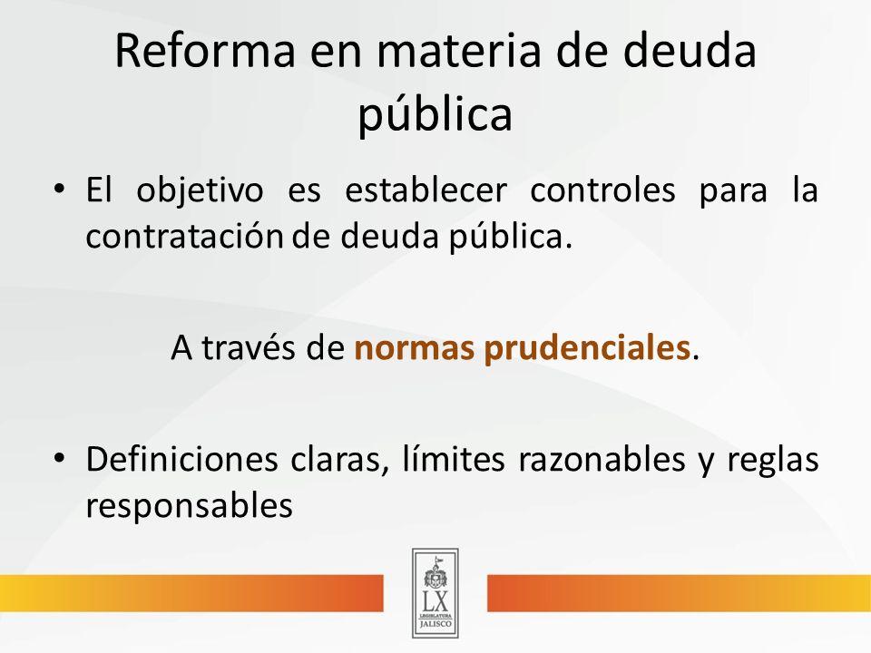 Reforma en materia de deuda pública El objetivo es establecer controles para la contratación de deuda pública.