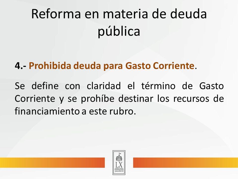 Reforma en materia de deuda pública 4.- Prohibida deuda para Gasto Corriente.