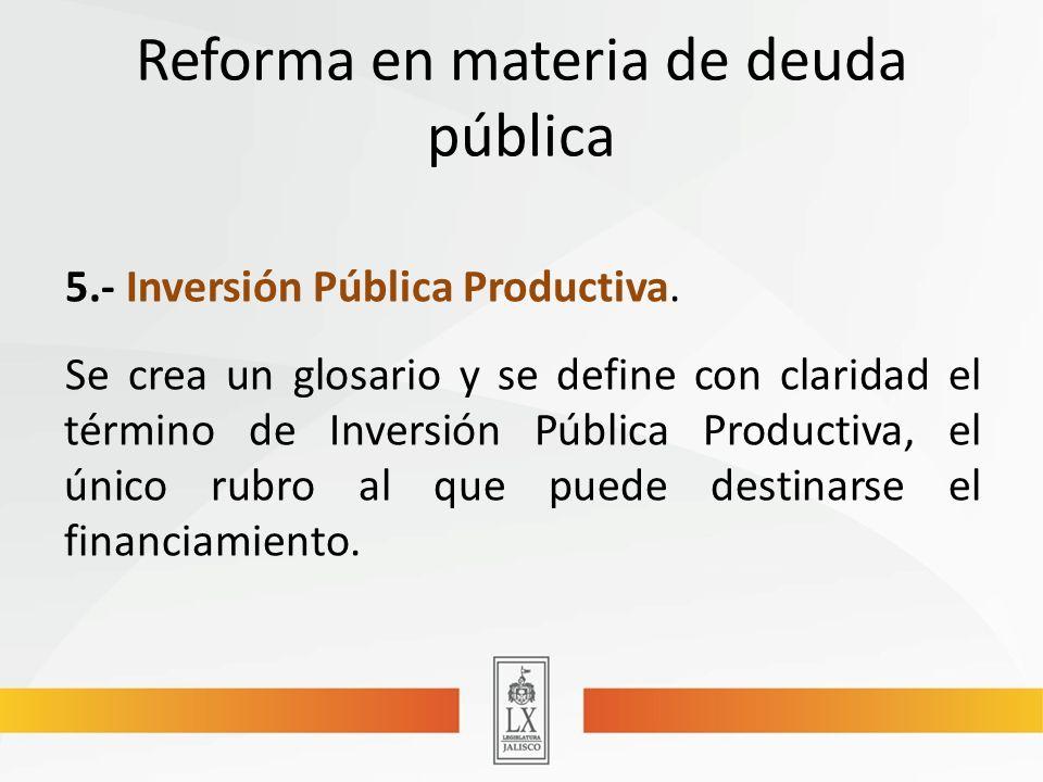 Reforma en materia de deuda pública 5.- Inversión Pública Productiva.