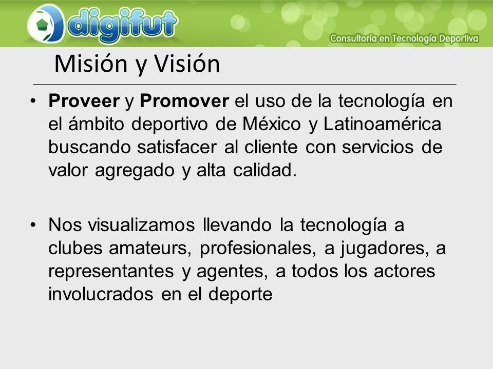 Misión y Visión Proveer y Promover el uso de la tecnología en el ámbito deportivo de México y Latinoamérica buscando satisfacer al cliente con servici