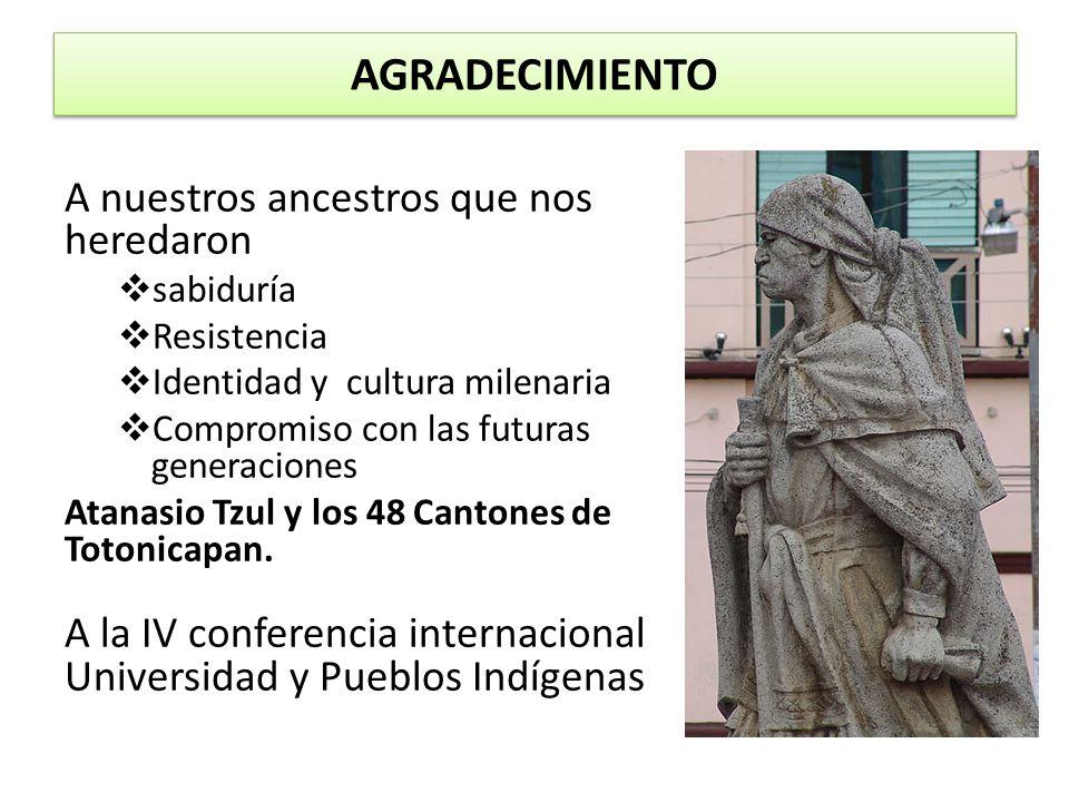 AGRADECIMIENTO A nuestros ancestros que nos heredaron sabiduría Resistencia Identidad y cultura milenaria Compromiso con las futuras generaciones Atan
