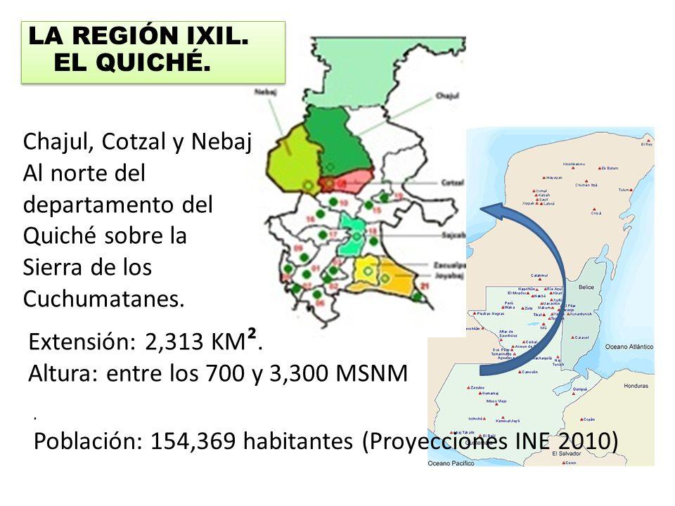 LA REGIÓN IXIL. EL QUICHÉ. Chajul, Cotzal y Nebaj Al norte del departamento del Quiché sobre la Sierra de los Cuchumatanes.. Población: 154,369 habita