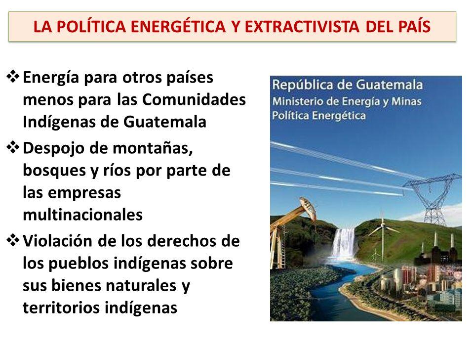 Energía para otros países menos para las Comunidades Indígenas de Guatemala Despojo de montañas, bosques y ríos por parte de las empresas multinaciona