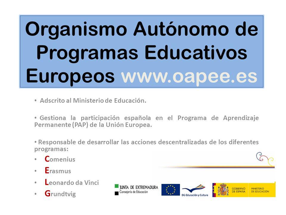 Organismo Autónomo de Programas Educativos Europeos www.oapee.es Adscrito al Ministerio de Educación. Gestiona la participación española en el Program