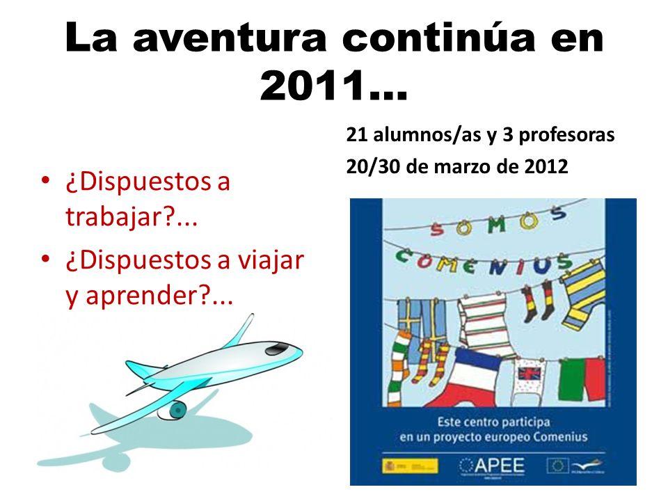 La aventura continúa en 2011… 21 alumnos/as y 3 profesoras 20/30 de marzo de 2012 ¿Dispuestos a trabajar?... ¿Dispuestos a viajar y aprender?...
