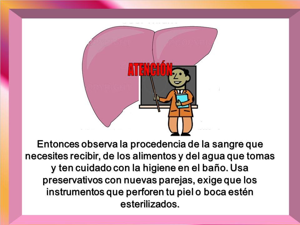 El vírus de la hepatitis A, es transmitido a través del agua y de los alimentos, mientras que el de la hepatitis B, a través de los contactos íntimos,