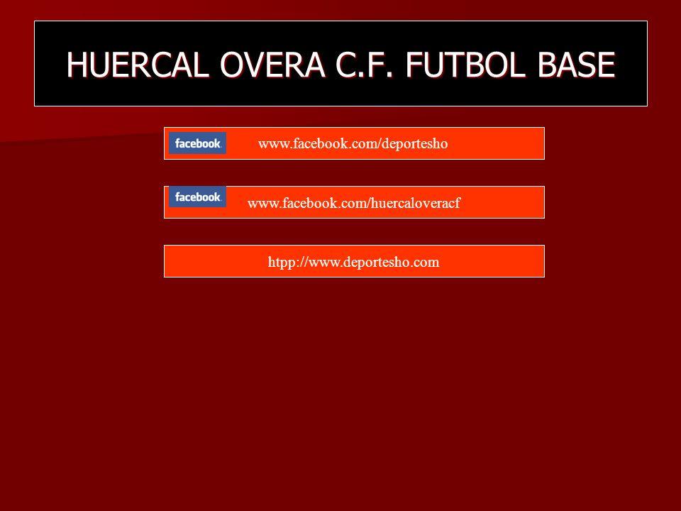 HUERCAL OVERA C.F. FUTBOL BASE www.facebook.com/deportesho www.facebook.com/huercaloveracf htpp://www.deportesho.com