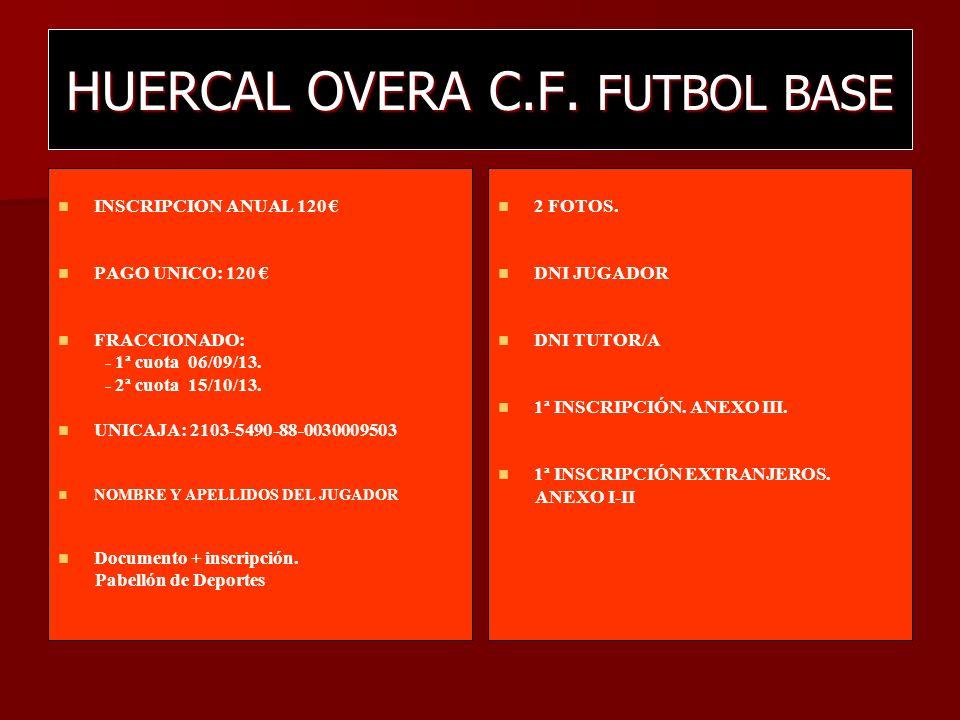 HUERCAL OVERA C.F. FUTBOL BASE INSCRIPCION ANUAL 120 PAGO UNICO: 120 FRACCIONADO: - 1ª cuota 06/09/13. - 2ª cuota 15/10/13. UNICAJA: 2103-5490-88-0030