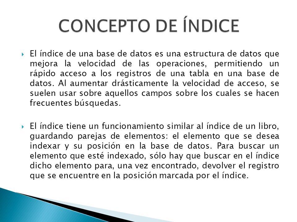 Los índices pueden ser creados usando una o más columnas, proporcionando la base tanto para búsquedas rápidas al azar como de un ordenado acceso a registros eficiente.