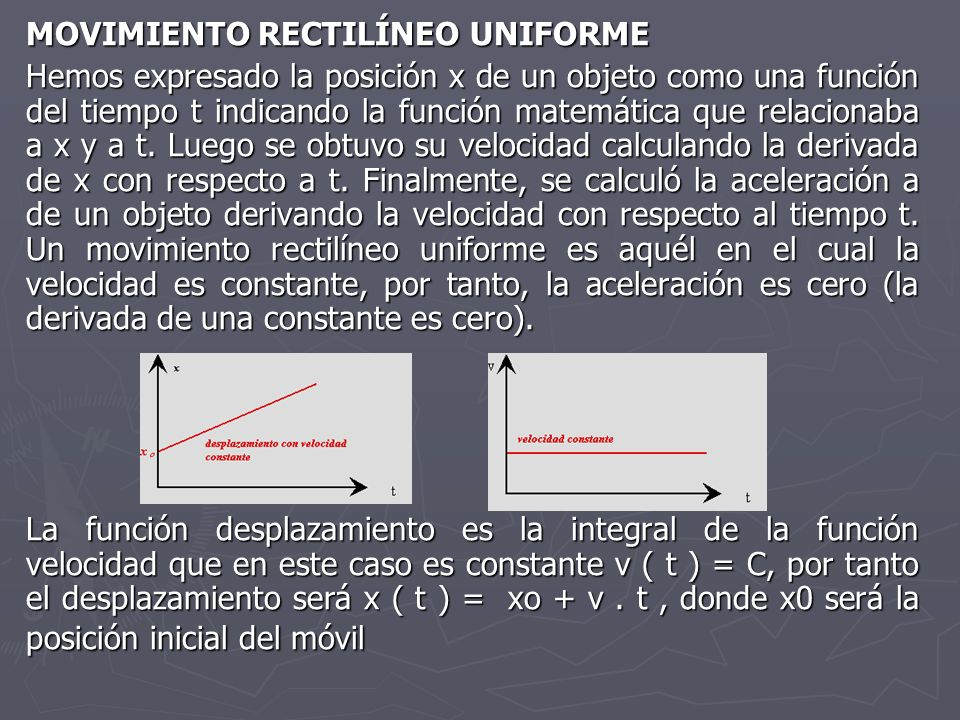 MOVIMIENTO RECTILÍNEO UNIFORME Hemos expresado la posición x de un objeto como una función del tiempo t indicando la función matemática que relacionab