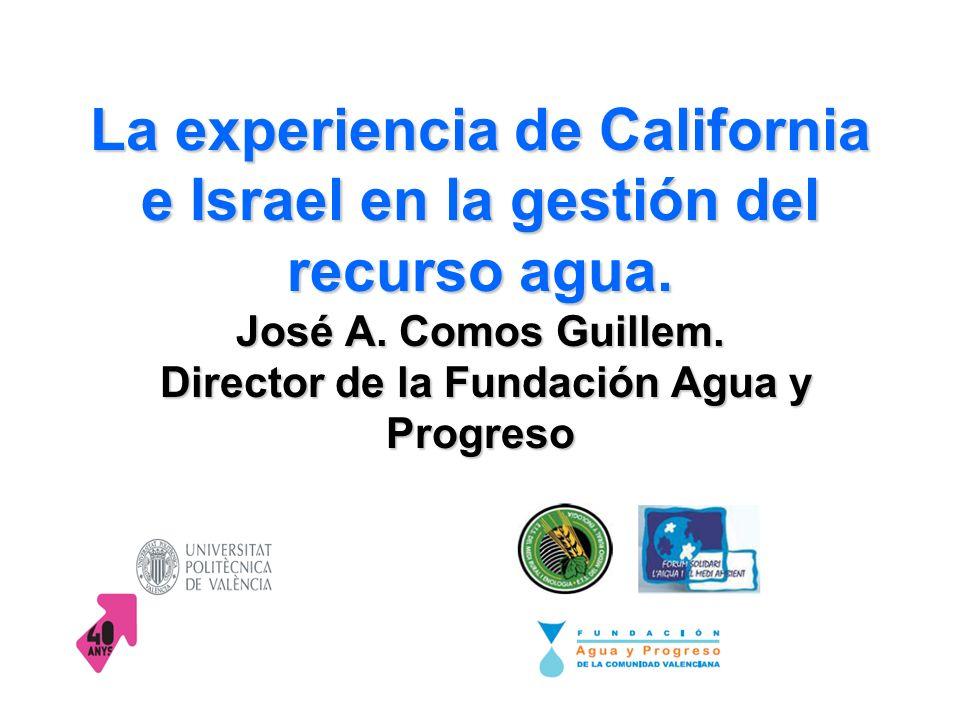 La experiencia de California e Israel en la gestión del recurso agua. José A. Comos Guillem. Director de la Fundación Agua y Progreso