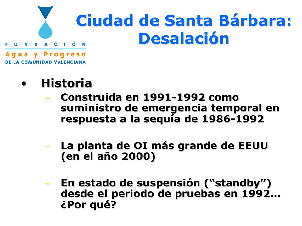 Ciudad de Santa Bárbara: Desalación HistoriaHistoria – Construida en 1991-1992 como suministro de emergencia temporal en respuesta a la sequía de 1986