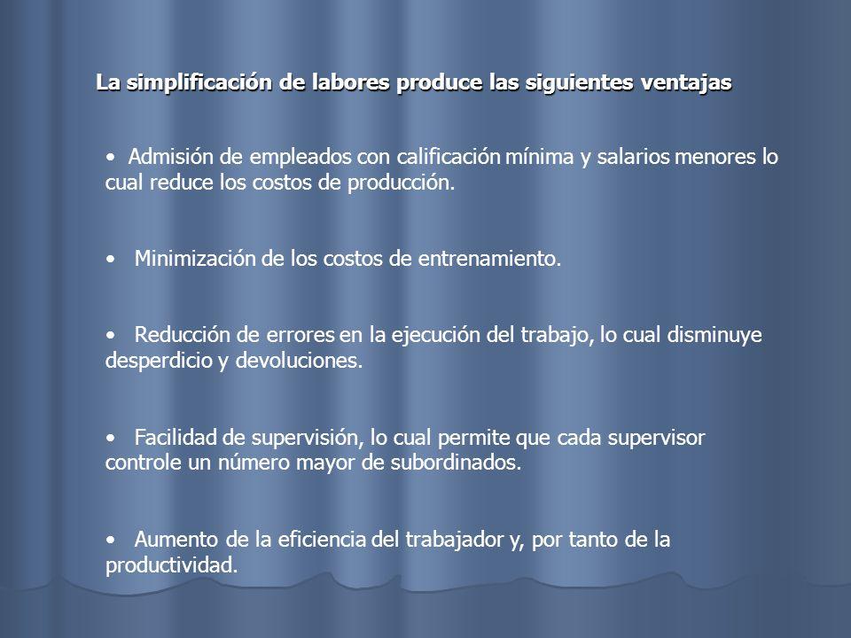 La simplificación de labores produce las siguientes ventajas Admisión de empleados con calificación mínima y salarios menores lo cual reduce los costo