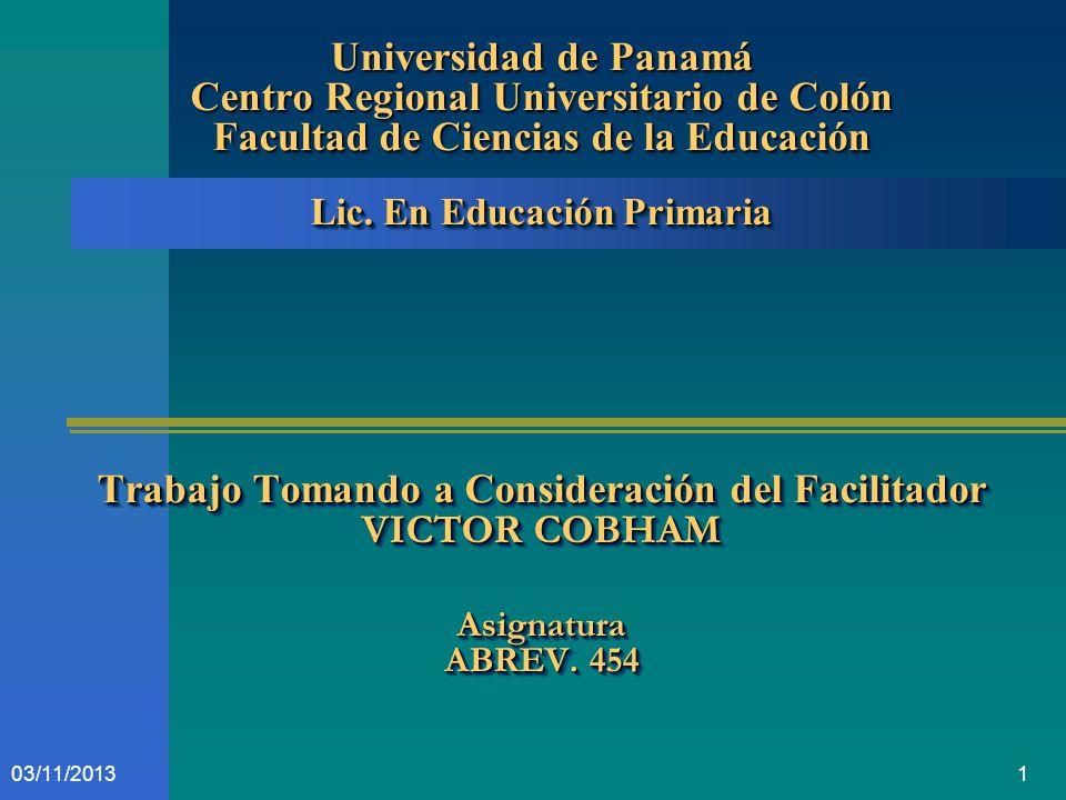 103/11/2013 Universidad de Panamá Centro Regional Universitario de Colón Facultad de Ciencias de la Educación Lic. En Educación Primaria Trabajo Toman