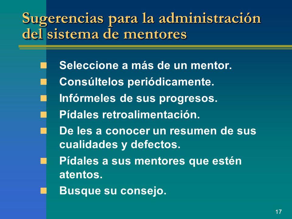 17 Sugerencias para la administración del sistema de mentores Seleccione a más de un mentor. Consúltelos periódicamente. Infórmeles de sus progresos.