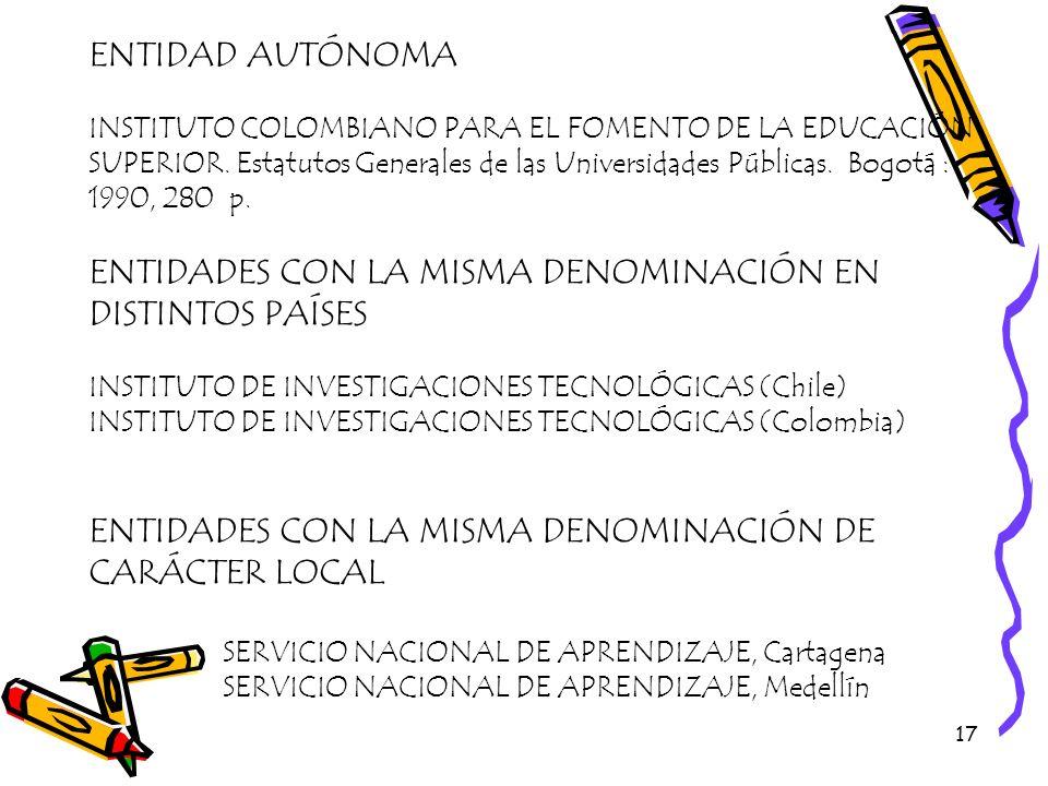 17 ENTIDAD AUTÓNOMA INSTITUTO COLOMBIANO PARA EL FOMENTO DE LA EDUCACIÓN SUPERIOR. Estatutos Generales de las Universidades Públicas. Bogotá : 1990, 2