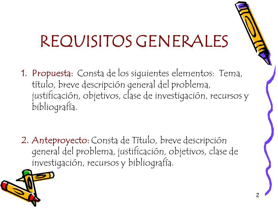 2 REQUISITOS GENERALES 1.Propuesta: Consta de los siguientes elementos: Tema, título, breve descripción general del problema, justificación, objetivos