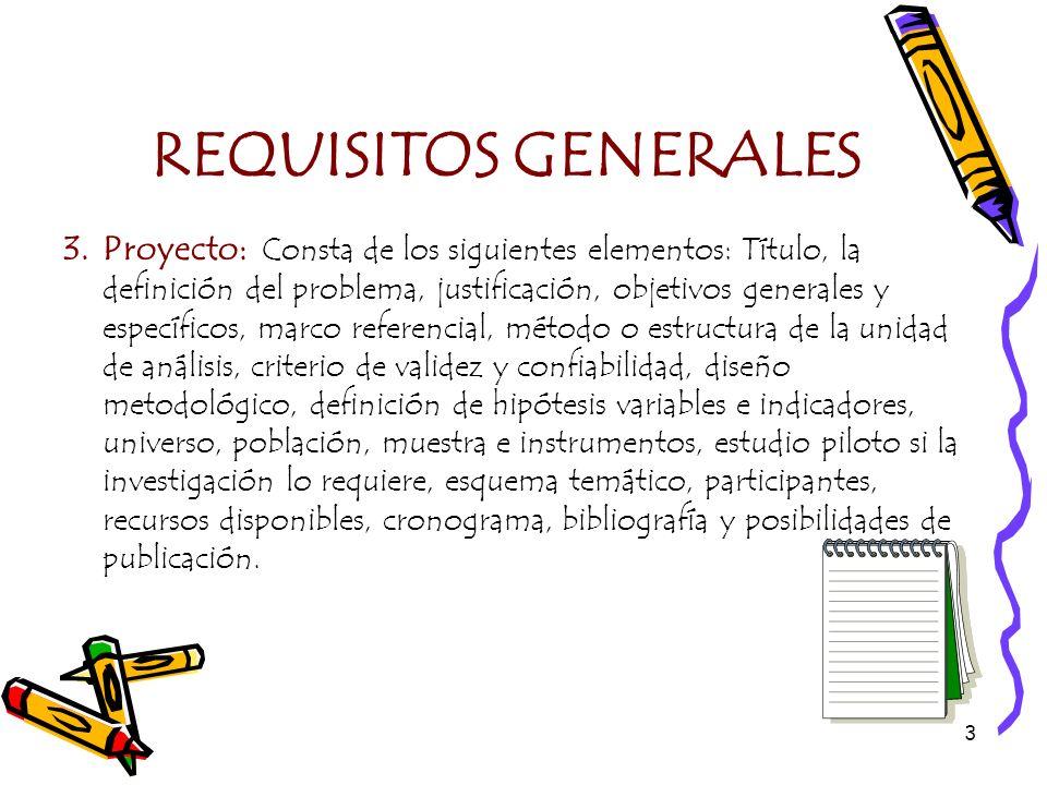 3 REQUISITOS GENERALES 3.Proyecto: Consta de los siguientes elementos: Título, la definición del problema, justificación, objetivos generales y especí