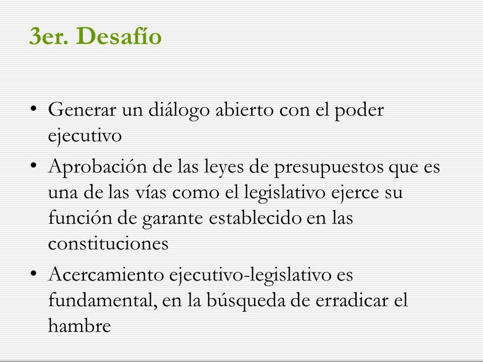 3er. Desafío Generar un diálogo abierto con el poder ejecutivo Aprobación de las leyes de presupuestos que es una de las vías como el legislativo ejer