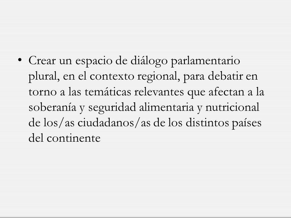 Crear un espacio de diálogo parlamentario plural, en el contexto regional, para debatir en torno a las temáticas relevantes que afectan a la soberanía