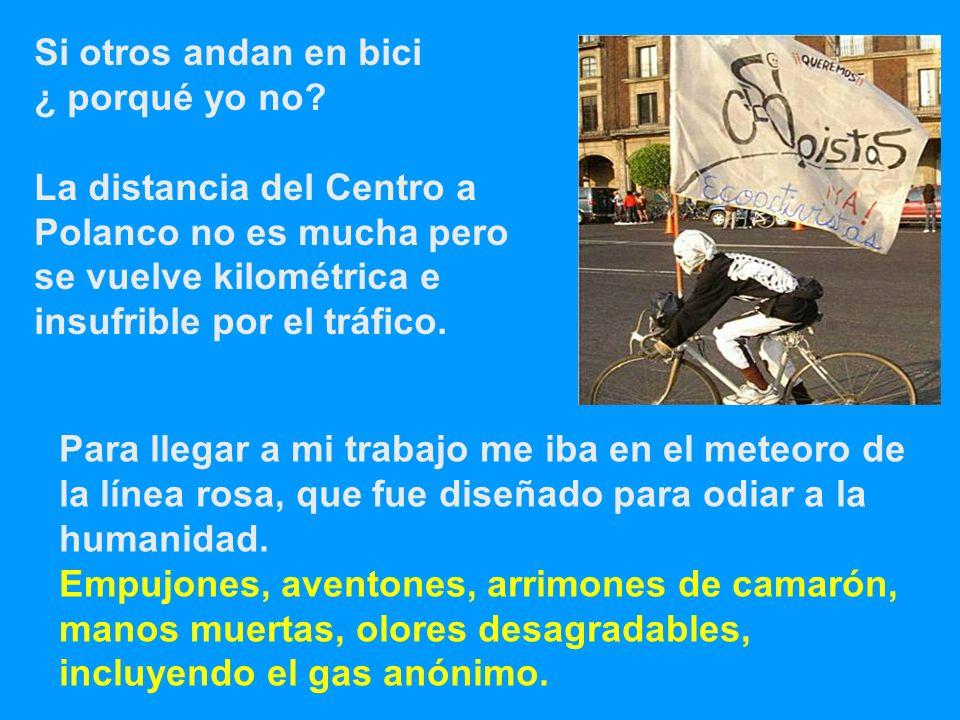 Si otros andan en bici ¿ porqué yo no? La distancia del Centro a Polanco no es mucha pero se vuelve kilométrica e insufrible por el tráfico. Para lleg
