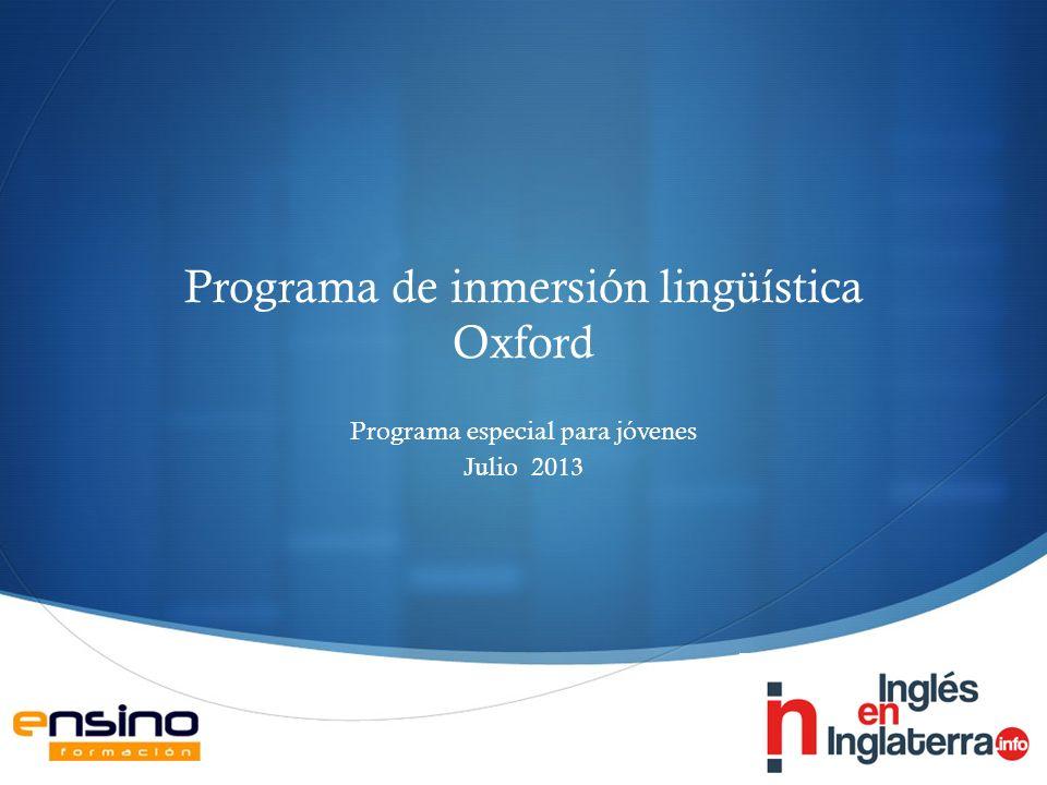 Programa de inmersión lingüística Oxford Programa especial para jóvenes Julio 2013