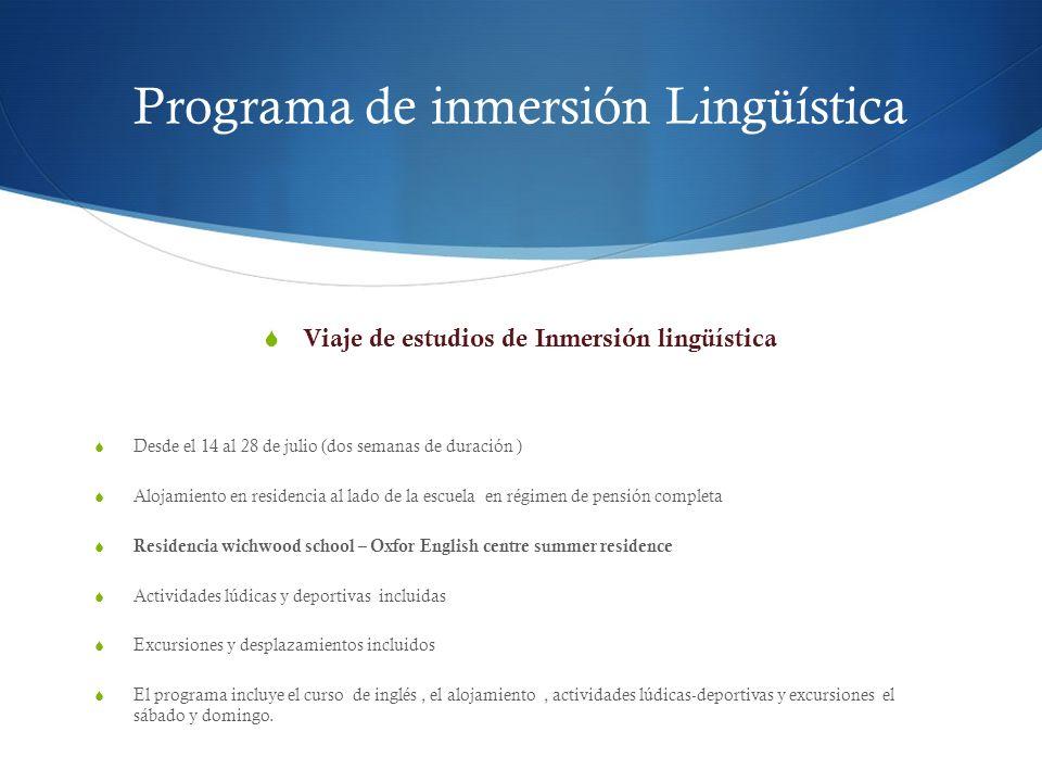 Programa de inmersión Lingüística Viaje de estudios de Inmersión lingüística Desde el 14 al 28 de julio (dos semanas de duración ) Alojamiento en resi
