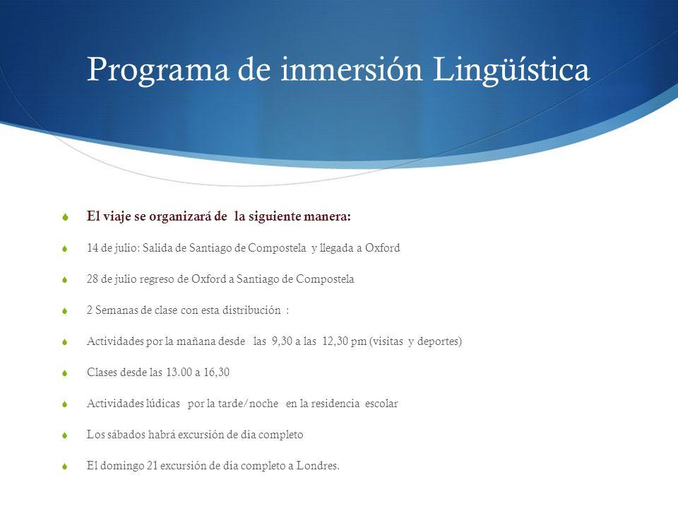 Programa de inmersión Lingüística El viaje se organizará de la siguiente manera: 14 de julio: Salida de Santiago de Compostela y llegada a Oxford 28 d
