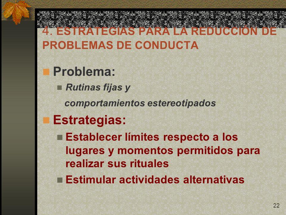 22 4. ESTRATEGIAS PARA LA REDUCCIÓN DE PROBLEMAS DE CONDUCTA Problema: Rutinas fijas y comportamientos estereotipados Estrategias: Establecer límites