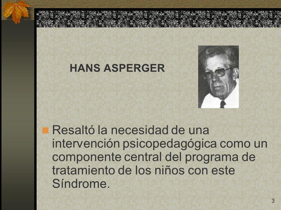 3 HANS ASPERGER Resaltó la necesidad de una intervención psicopedagógica como un componente central del programa de tratamiento de los niños con este
