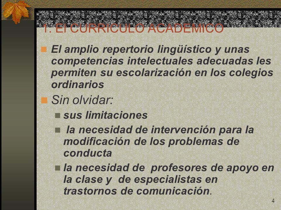 4 1. El CURRICULO ACADEMICO El amplio repertorio lingüístico y unas competencias intelectuales adecuadas les permiten su escolarización en los colegio