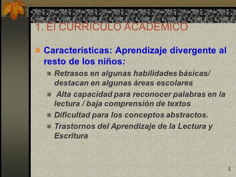5 1. El CURRICULO ACADEMICO Características: Aprendizaje divergente al resto de los niños: Retrasos en algunas habilidades básicas/ destacan en alguna