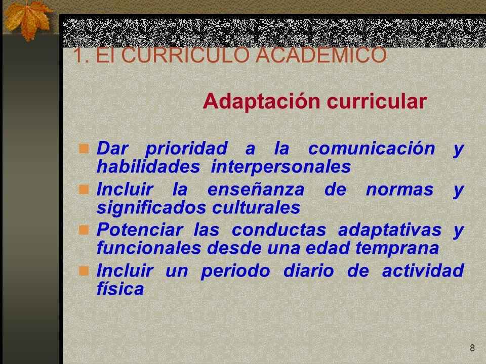 8 1. El CURRICULO ACADEMICO Adaptación curricular Dar prioridad a la comunicación y habilidades interpersonales Incluir la enseñanza de normas y signi
