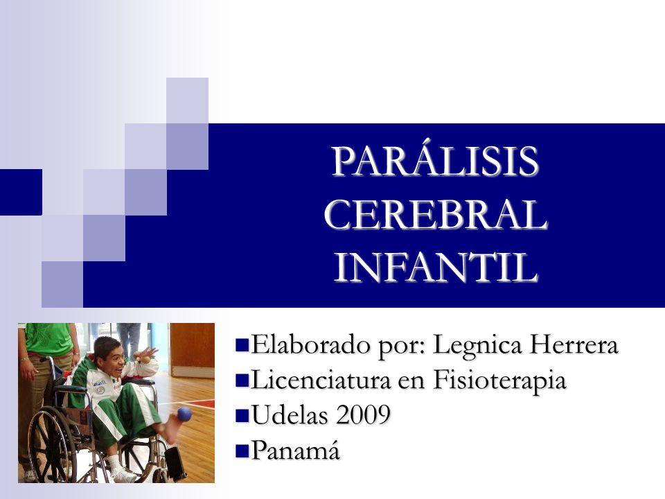 PARÁLISIS CEREBRAL INFANTIL Elaborado por: Legnica Herrera Elaborado por: Legnica Herrera Licenciatura en Fisioterapia Licenciatura en Fisioterapia Ud