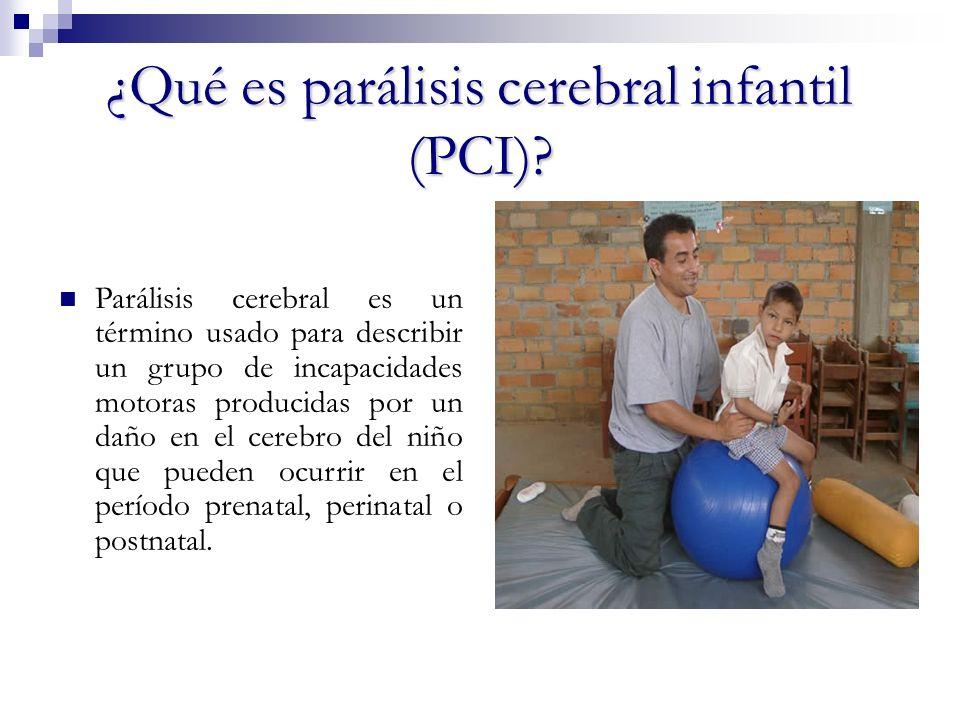 ¿Qué es parálisis cerebral infantil (PCI)? Parálisis cerebral es un término usado para describir un grupo de incapacidades motoras producidas por un d